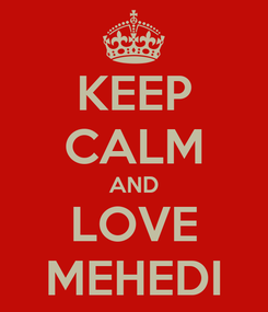 Poster: KEEP CALM AND LOVE MEHEDI