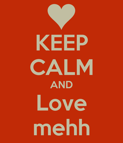 Poster: KEEP CALM AND Love mehh