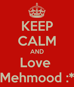 Poster: KEEP CALM AND Love  Mehmood :*
