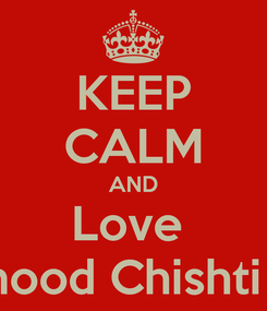 Poster: KEEP CALM AND Love  Mehmood Chishti :* :* :*
