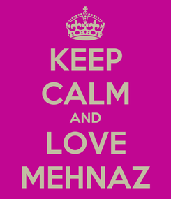 Poster: KEEP CALM AND LOVE MEHNAZ