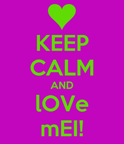 Poster: KEEP CALM AND lOVe mEI!