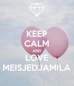 Poster: KEEP CALM AND LOVE MEISJEDJAMILA