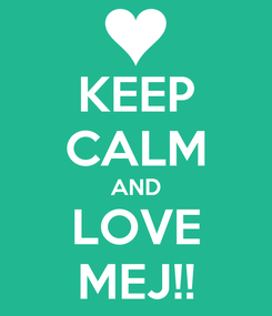 Poster: KEEP CALM AND LOVE MEJ!!