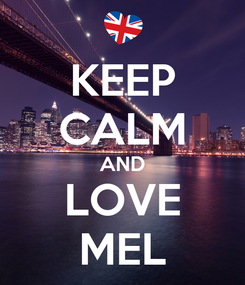 Poster: KEEP CALM AND LOVE MEL