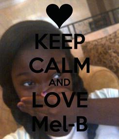 Poster: KEEP CALM AND LOVE Mel-B