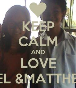 Poster: KEEP CALM AND LOVE MEL &MATTHEW