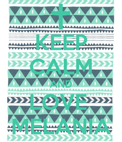 Poster: KEEP CALM AND LOVE  MELANIA