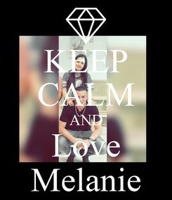 Poster: KEEP CALM AND Love Melanie