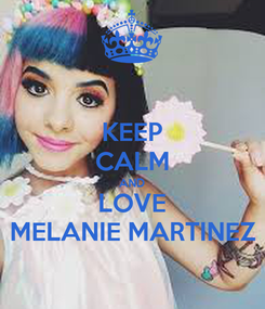 Poster: KEEP CALM AND LOVE MELANIE MARTINEZ