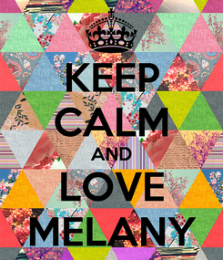 Poster: KEEP CALM AND LOVE MELANY