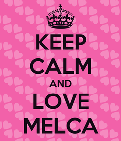 Poster: KEEP CALM AND LOVE MELCA