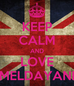 Poster: KEEP CALM AND LOVE MELDAYANI