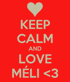 Poster: KEEP CALM AND LOVE MÉLI <3