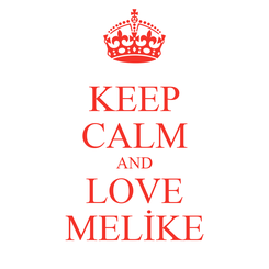 Poster: KEEP CALM AND LOVE MELİKE