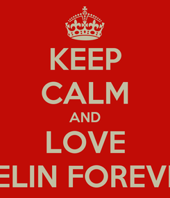 Poster: KEEP CALM AND LOVE MELIN FOREVER