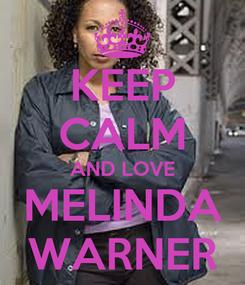 Poster: KEEP CALM AND LOVE MELINDA WARNER