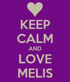 Poster: KEEP CALM AND LOVE MELIS