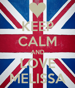 Poster: KEEP CALM AND LOVE MELISSA