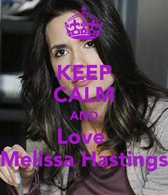 Poster: KEEP CALM AND Love  Melissa Hastings