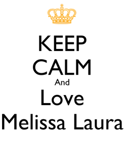Poster: KEEP CALM And Love Melissa Laura
