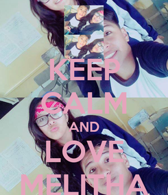 Poster: KEEP CALM AND LOVE MELITHA