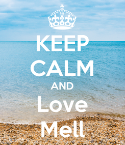Poster: KEEP CALM AND Love Mell