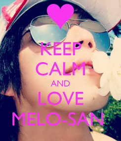 Poster: KEEP CALM AND LOVE MELO-SAN