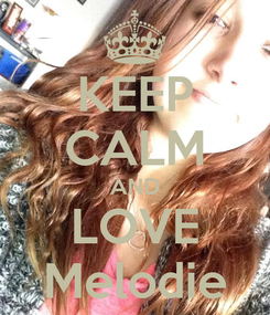 Poster: KEEP CALM AND LOVE Melodie
