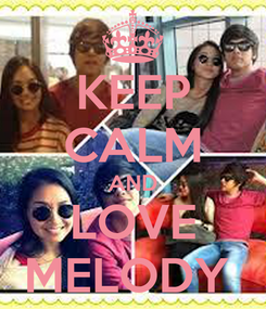 Poster: KEEP CALM AND LOVE MELODY