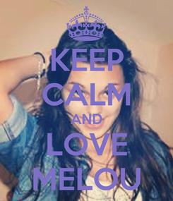 Poster: KEEP CALM AND LOVE MELOU