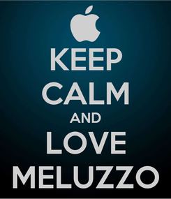 Poster: KEEP CALM AND LOVE MELUZZO