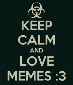 Poster: KEEP CALM AND LOVE MEMES :3