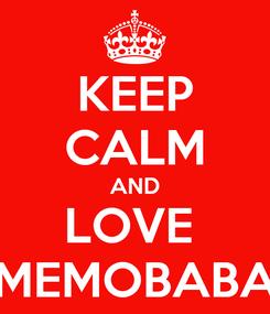 Poster: KEEP CALM AND LOVE  MEMOBABA