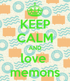 Poster: KEEP CALM AND love  memons