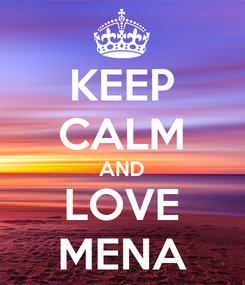 Poster: KEEP CALM AND LOVE MENA