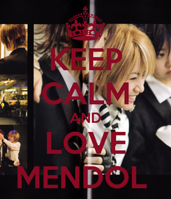 Poster: KEEP CALM AND LOVE MENDOL