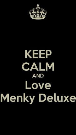Poster: KEEP CALM AND Love Menky Deluxe
