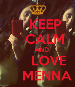 Poster:     KEEP     CALM      AND       LOVE      MENNA