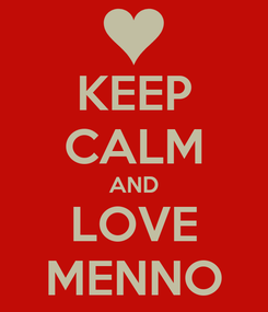 Poster: KEEP CALM AND LOVE MENNO