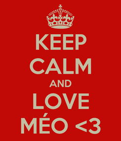 Poster: KEEP CALM AND LOVE MÉO <3