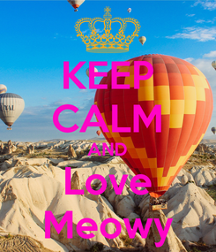 Poster: KEEP CALM AND Love Meowy