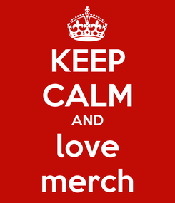 Poster: KEEP CALM AND love merch