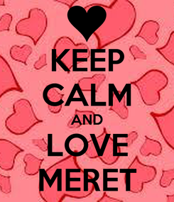 Poster: KEEP CALM AND LOVE MERET