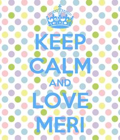 Poster: KEEP CALM AND LOVE MERI