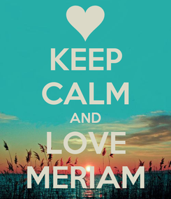 Poster: KEEP CALM AND LOVE MERIAM