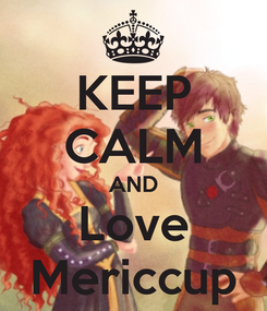 Poster: KEEP CALM AND Love Mericcup