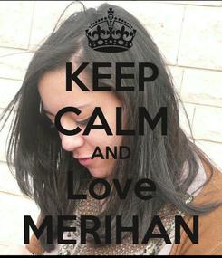 Poster: KEEP CALM AND Love MERIHAN