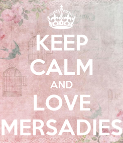 Poster: KEEP CALM AND LOVE MERSADIES