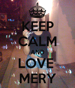 Poster: KEEP CALM AND LOVE  MERY